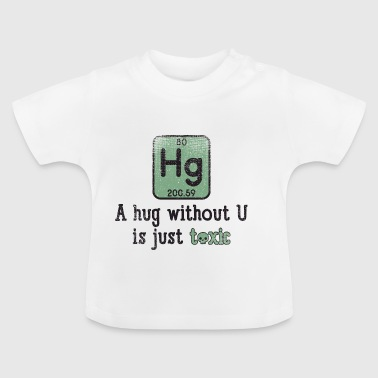 Funny Science Chemical Element Hg Giftig Hug Gift - Baby T-shirt