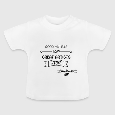 Good artists copy, great artists steal - Baby T-Shirt