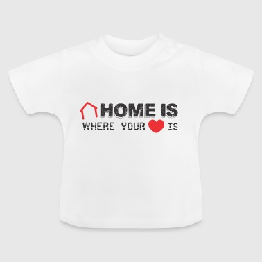 Home is Where your Heart Is - Baby T-Shirt