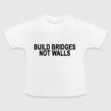 Bygg broar, inte väggar. Motivational slogan gåvor - Baby-T-shirt