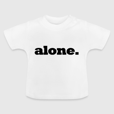 eenzaam / alone / Gift - Baby T-shirt