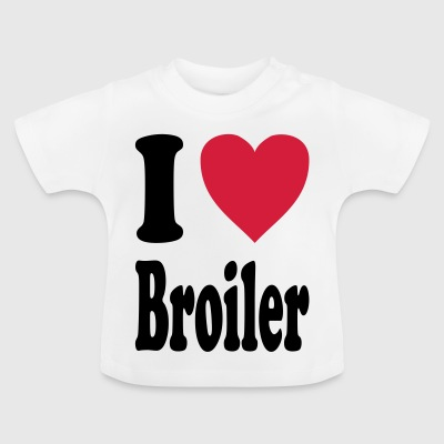 I love Broiler (Alle Farben!) - Baby T-Shirt