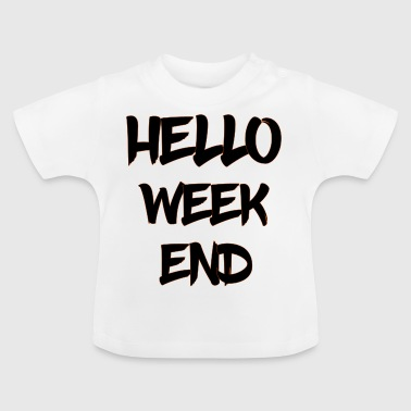 hello weekend - Baby T-Shirt