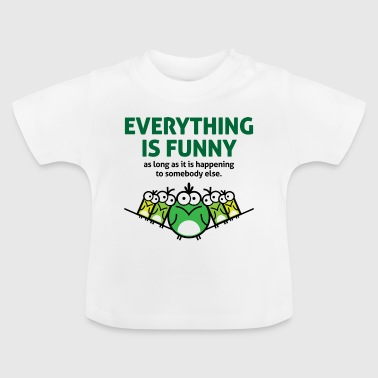 Everything is funny as long as it happens to others - Baby T-Shirt