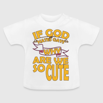 Gay t shirts If gog hates gays Why are we so cute - Baby T-Shirt