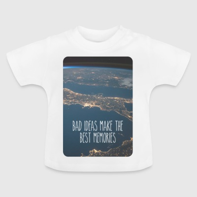 Bad ideas make the best memories! - Baby T-Shirt