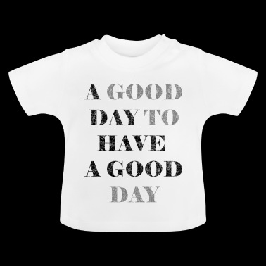 A good day to have a good day motif black - Baby T-Shirt