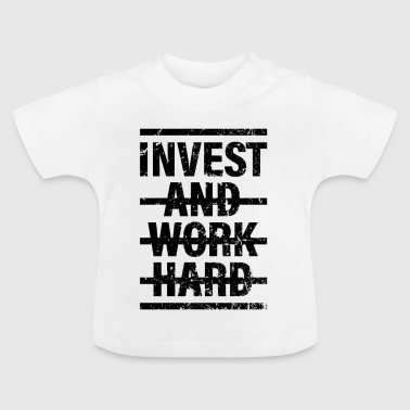 Invest and work hard - Baby T-Shirt