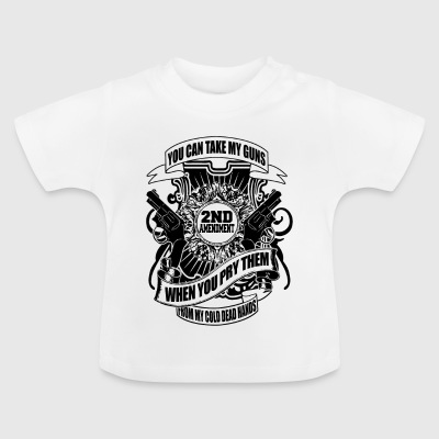 You can take my guns - Baby T-Shirt