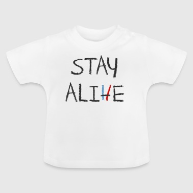 Stay Alive - Baby T-Shirt