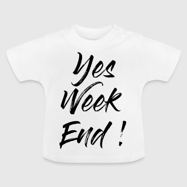 Yes Weekend! - Baby T-shirt