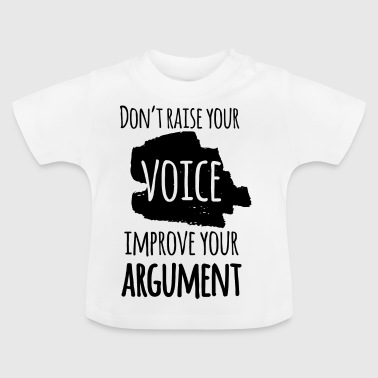 Do not Raise Your Voice - Improve Your Argument - Baby T-Shirt
