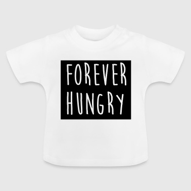 Forever hungry hungry forever - Baby T-Shirt