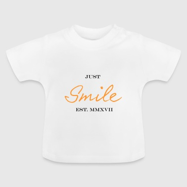 Just smile - Baby T-Shirt