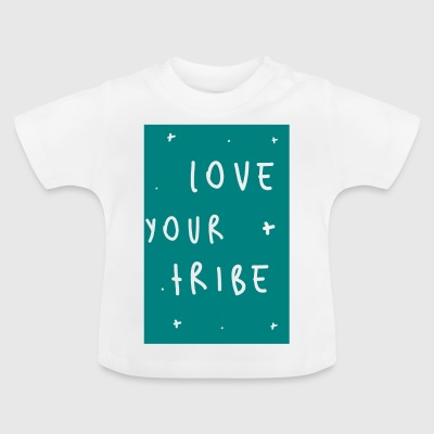 Love your tribe - Baby T-Shirt