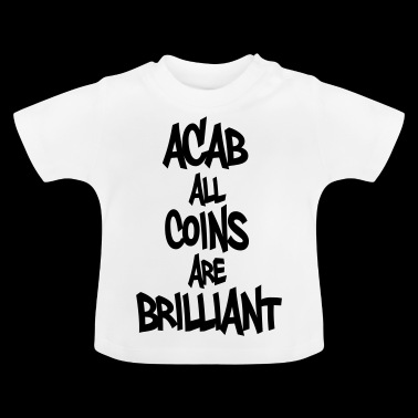 ACAB all coin are brilliant - Baby T-Shirt