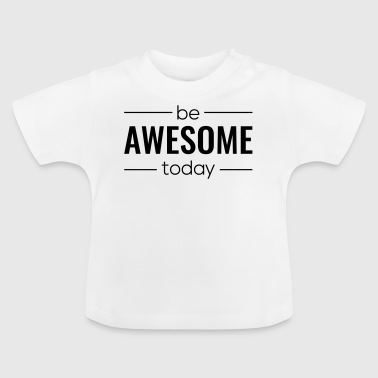 Vær Awesome dag - Baby T-shirt