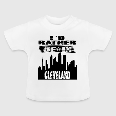 Geschenk Id rather be in Cleveland - Baby T-Shirt