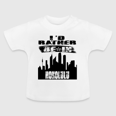 Gift Id rather be in Honolulu - Baby T-Shirt
