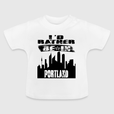 Gave Id snarere være i Portland - Baby T-shirt
