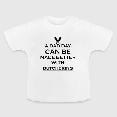 gift better bad day butcher meat - Baby T-Shirt