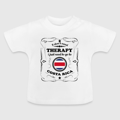 DON T NEED THERAPY GO COSTA RICA - Baby T-Shirt