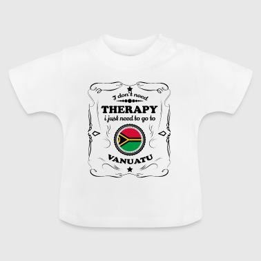 DON T NEED THERAPY GO VANUATU - Baby T-Shirt