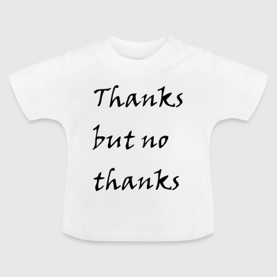 ThanksButNoThanks - Baby T-shirt