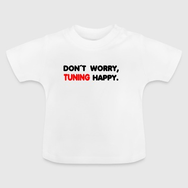 DONT WORRY HAPPY TUNING - Baby T-Shirt