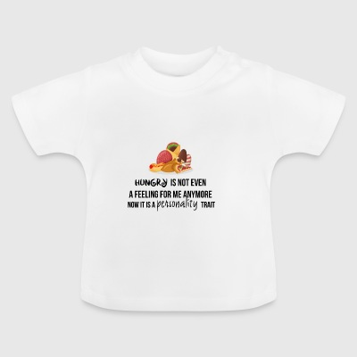 Hungry is not even a feeling - Baby T-Shirt