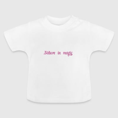believe in magic - Baby T-Shirt