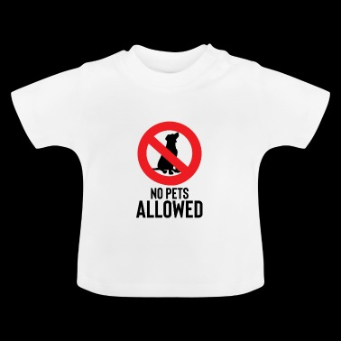 No pets allowed - No pets allowed - Baby T-Shirt