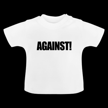 Against Against Anti Gift - Baby T-Shirt