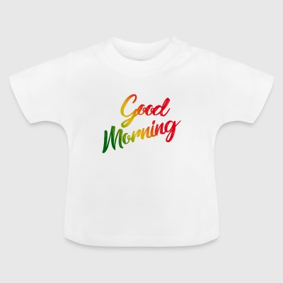 Goodmorning - Baby T-Shirt