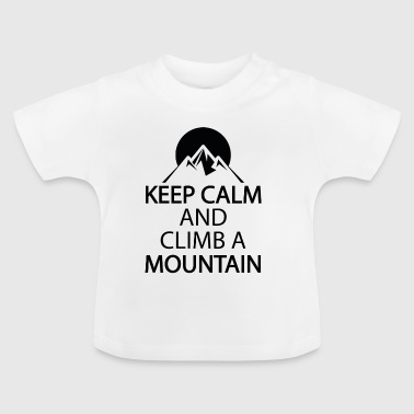Keep calm and climb a mountain - Baby T-Shirt