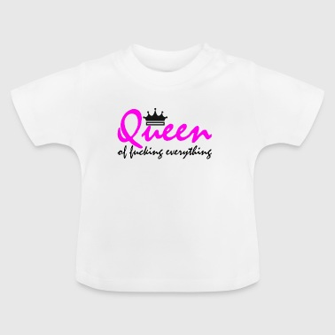 Queen of fucking everything - Baby T-Shirt