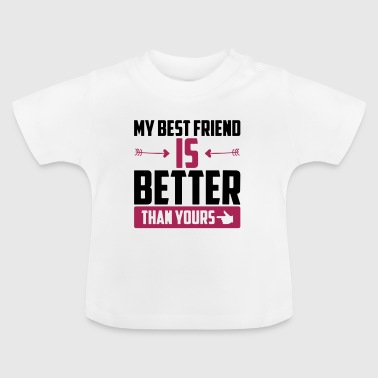 My best friend is better than yours - Baby T-Shirt