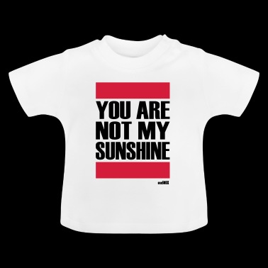 YOU ARE NOT MY SUNSHINE - Baby T-Shirt