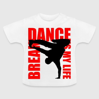 break dance is my life - Baby T-shirt