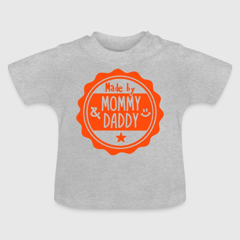 Made by Mommy and Daddy - Baby T-Shirt