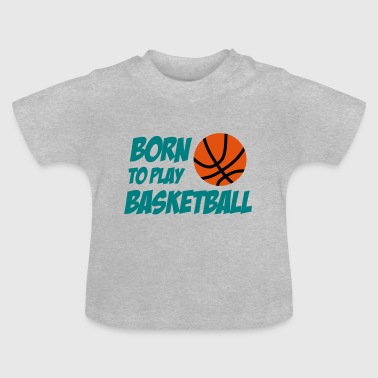 Born to play Basketball - Camiseta bebé