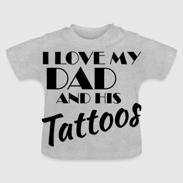 I love my dad and his tattos - Baby T-shirt