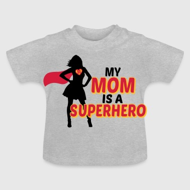 My mom is a Superhero - Baby T-shirt
