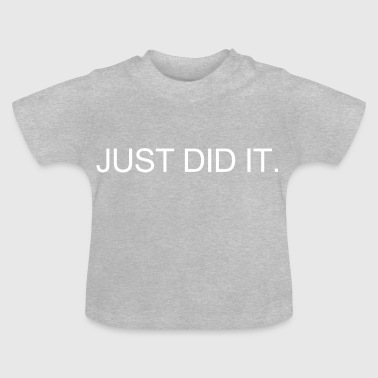 Just Did It! - Baby T-Shirt