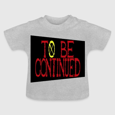 ToBeContinued - Baby T-Shirt