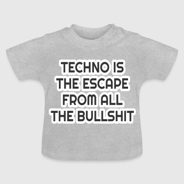 Techno is de Escape from Bullshit Music - Baby T-shirt