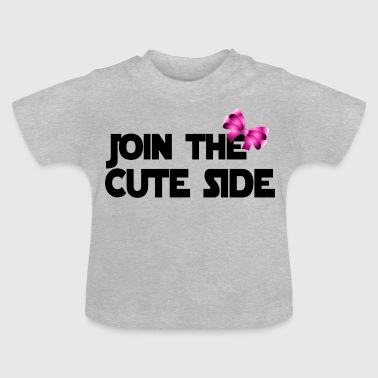 Join the Cute Side! - Baby T-Shirt