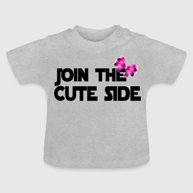 Join The Dark Side Join the Cute Side! - Baby T-Shirt