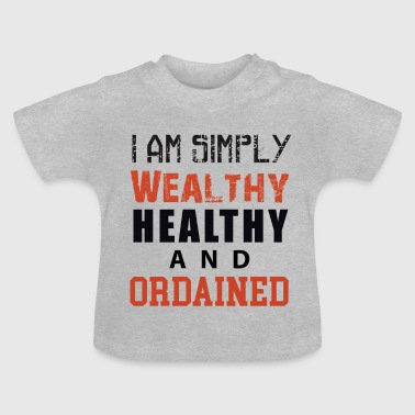I am simply Wealthy Healthy And Ordained (WHAO) - Baby T-Shirt