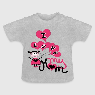 I LOVE my Mom - Baby T-Shirt